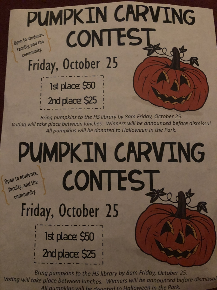 Pumpkin Carving Contest!!!  Pumpkins due to the high school library at 8:00am Friday!!!